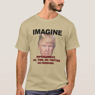 Imagine Impeachment, Jail, No Twitter, No Pardons T-Shirt