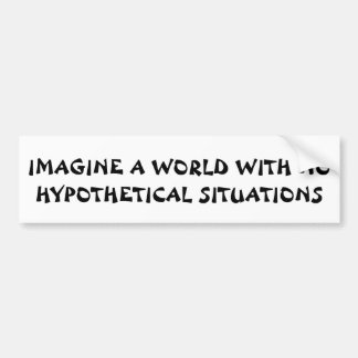 Imagine No Hypothetical Situations  Fortune Cookie Bumper Sticker