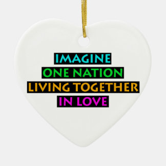 Imagine One Nation Living Together In Love Ceramic Heart Ornament