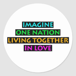 Imagine One Nation Living Together In Love Classic Round Sticker