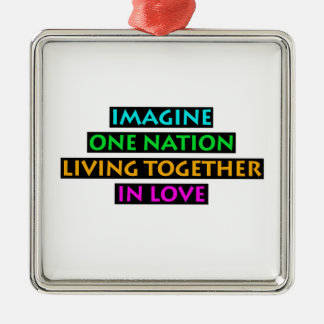 Imagine One Nation Living Together In Love Metal Ornament