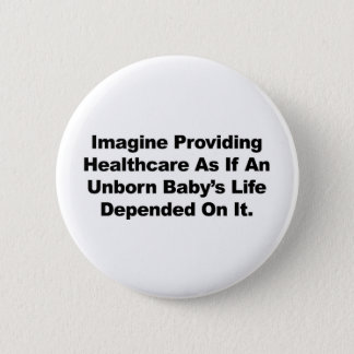 Imagine Providing Healthcare for Unborn Babies 2 Inch Round Button