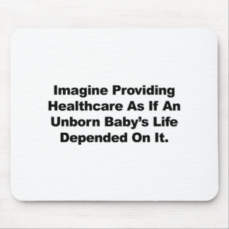 Imagine Providing Healthcare for Unborn Babies Mouse Pad