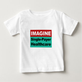Imagine Single Payer Healthcare Baby T-Shirt