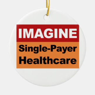 Imagine Single Payer Healthcare Ceramic Ornament