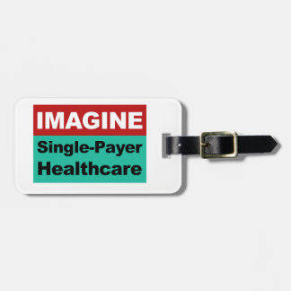 Imagine Single Payer Healthcare Luggage Tag