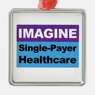 Imagine Single Payer Healthcare Metal Ornament