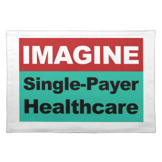 Imagine Single Payer Healthcare Placemat