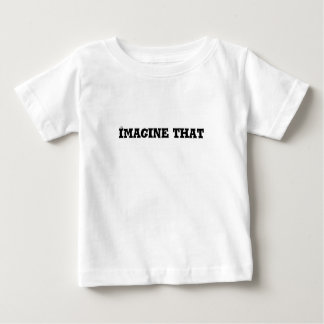 Imagine That Text Baby T-Shirt