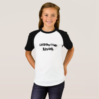 Imagine That Text T-Shirt