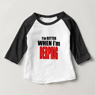 imbetterwhenimderping better derping dancing joke baby T-Shirt