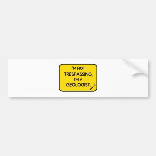 I'me not trespassing, I'm a Geologist. Bumper Sticker