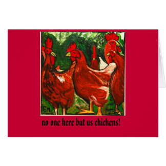 IMG_6805-1, no one here but us chickens! Card