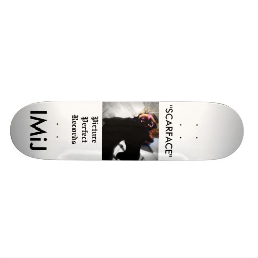 "IMiJ, ""SCARFACE"" Skateboard!"