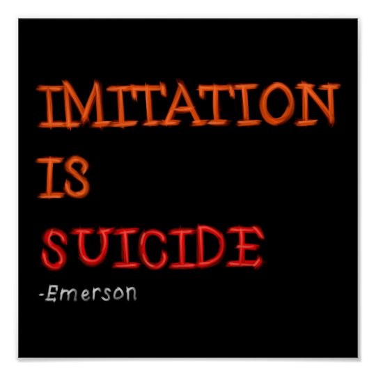 Imitation is suicide. Ralph Waldo Emerson quote Poster