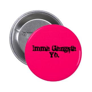 Imma Gangsta Yo. 2 Inch Round Button