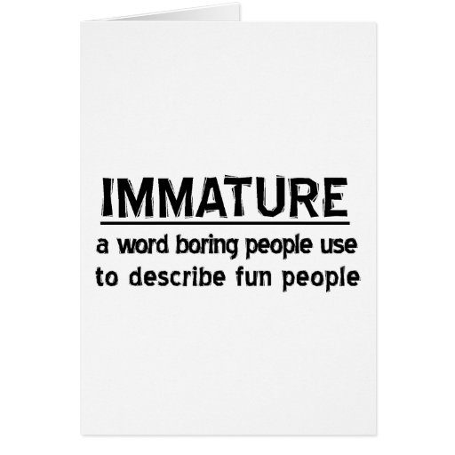 Immature Greeting Card