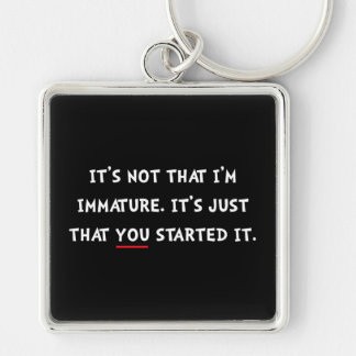Immature Started It Silver-Colored Square Keychain
