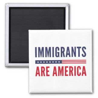 Immigrants Are America Square Magnet