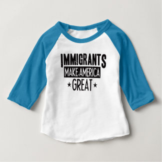 Immigrants Make America Great Baby T-Shirt