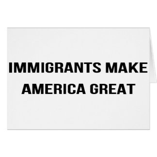 Immigrants Make America Great - Resist USA Protest Card