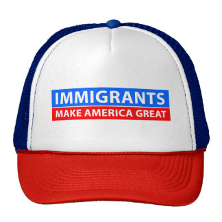 Immigrants Make America Great - Trucker Hat