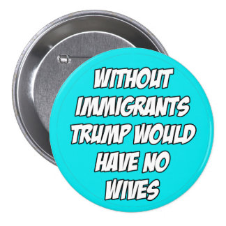 Immigrants Protest Button