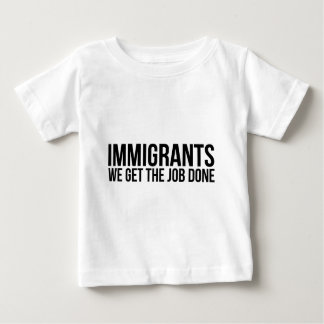 Immigrants We Get The Job Done Resist Anti Trump Baby T-Shirt
