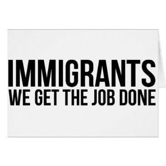 Immigrants We Get The Job Done Resist Anti Trump Card