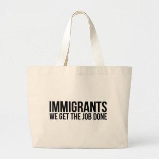 Immigrants We Get The Job Done Resist Anti Trump Large Tote Bag