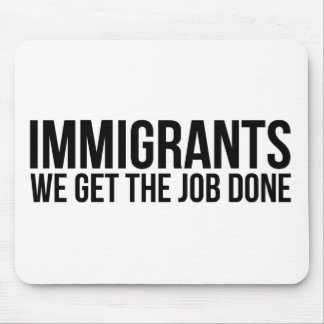 Immigrants We Get The Job Done Resist Anti Trump Mouse Pad