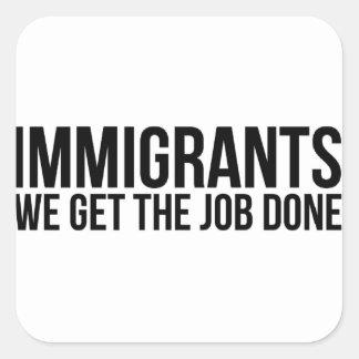 Immigrants We Get The Job Done Resist Anti Trump Square Sticker