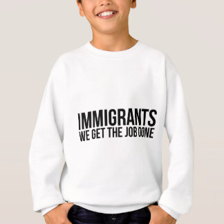 Immigrants We Get The Job Done Resist Anti Trump Sweatshirt