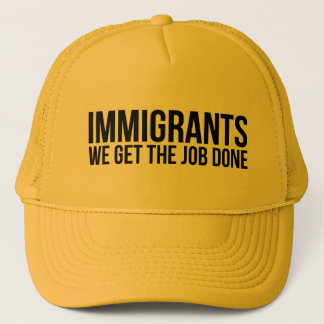 Immigrants We Get The Job Done Resist Anti Trump Trucker Hat