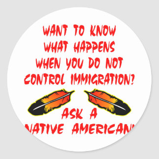 Immigration Control Ask A Native American Indian Round Sticker