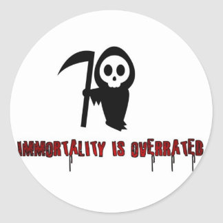 Immortality is overrated. classic round sticker