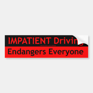 Impatient Driving Endangers Everyone Bumper Sticker