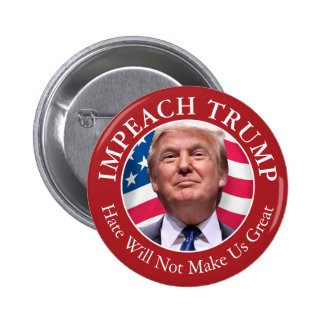 Impeach Donald Trump - Hate Will Not Make Us Great 2 Inch Round Button