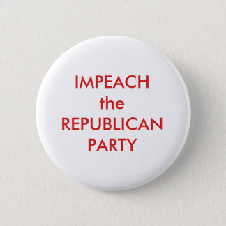 IMPEACH the REPUBLICAN PARTY 2 Inch Round Button