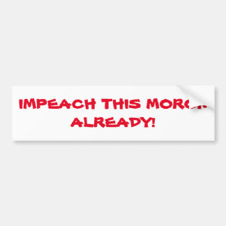 IMPEACH THIS MORON PRESIDENT ALREADY! trending Bumper Sticker