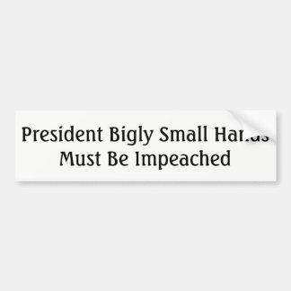 """Impeach Trump President Bigly Small Hands"" Bumper Sticker"