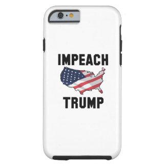 Impeach Trump Tough iPhone 6 Case