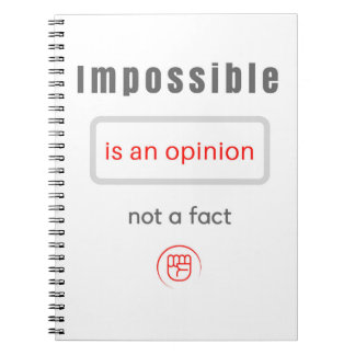 Impossible is an opinion, not a fact - notebook