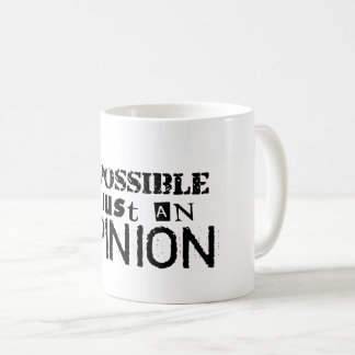 Impossible its just an opinio mug