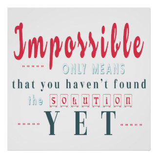 Impossible Only Means No Solution Yet Text Poster
