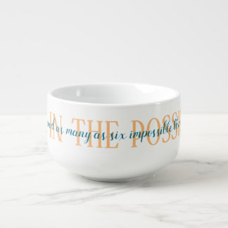 Impossible Things Believe the Possibilities Soup Mug