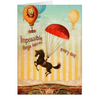 Impossible Things Happen Every Day (Greeting Card) Card