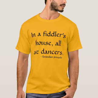 In a fiddler's house, all are dancers T-Shirt