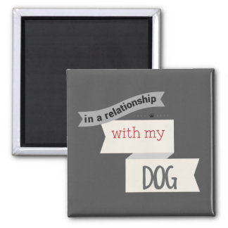 In A Relationship With My Dog Gray Magnet