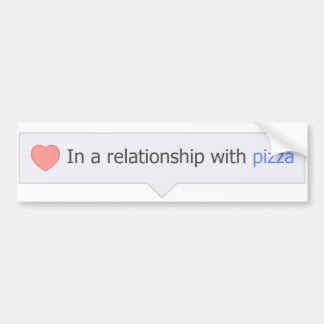 In A Relationship With Pizza Bumper Sticker